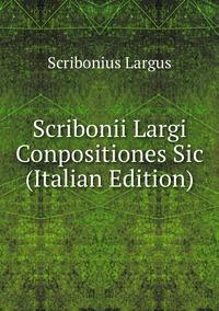 Книга под заказ: «Scribonii Largi Conpositiones Sic (Italian Edition)»