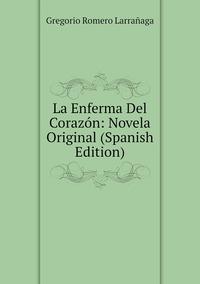 Книга под заказ: «La Enferma Del Corazón: Novela Original (Spanish Edition)»