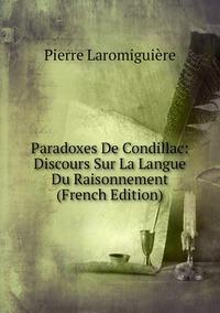 Книга под заказ: «Paradoxes De Condillac: Discours Sur La Langue Du Raisonnement (French Edition)»