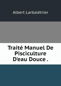 Книга под заказ: «Traité Manuel De Pisciculture D'eau Douce .»