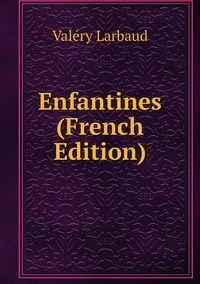 Enfantines (French Edition), Valery Larbaud обложка-превью