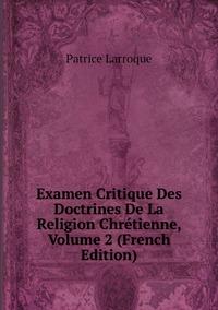 Книга под заказ: «Examen Critique Des Doctrines De La Religion Chrétienne, Volume 2 (French Edition)»