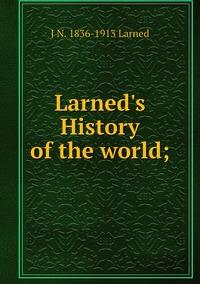 Larned's History of the world;, J N. 1836-1913 Larned обложка-превью