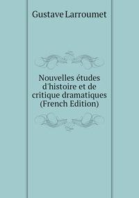 Книга под заказ: «Nouvelles études d'histoire et de critique dramatiques (French Edition)»