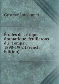 """Книга под заказ: «Études de critique dramatique, feuilletons du """"Temps"""", 1898-1902 (French Edition)»"""