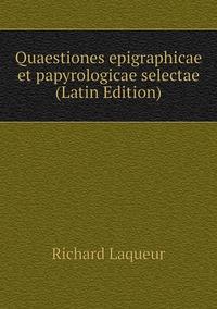 Книга под заказ: «Quaestiones epigraphicae et papyrologicae selectae (Latin Edition)»