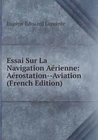 Книга под заказ: «Essai Sur La Navigation Aérienne: Aérostation--Aviation (French Edition)»