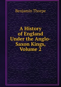 Книга под заказ: «A History of England Under the Anglo-Saxon Kings, Volume 2»