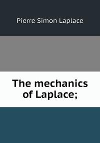 Книга под заказ: «The mechanics of Laplace;»