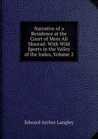 Книга под заказ: «Narrative of a Residence at the Court of Meer Ali Moorad: With Wild Sports in the Valley of the Indus, Volume 2»