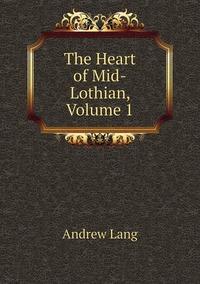 Книга под заказ: «The Heart of Mid-Lothian, Volume 1»