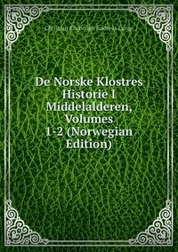 Книга под заказ: «De Norske Klostres Historie I Middelalderen, Volumes 1-2 (Norwegian Edition)»