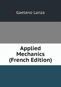 Книга под заказ: «Applied Mechanics (French Edition)»