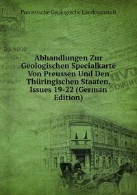 Книга под заказ: «Abhandlungen Zur Geologischen Specialkarte Von Preussen Und Den Thüringischen Staaten, Issues 19-22 (German Edition)»