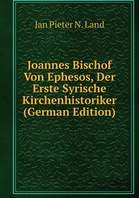 Книга под заказ: «Joannes Bischof Von Ephesos, Der Erste Syrische Kirchenhistoriker (German Edition)»
