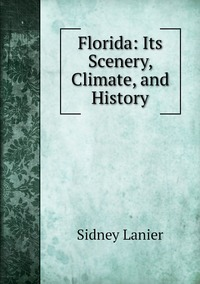 Книга под заказ: «Florida: Its Scenery, Climate, and History»