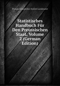 Книга под заказ: «Statistisches Handbuch Für Den Preussischen Staat, Volume 2 (German Edition)»