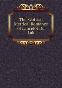 Книга под заказ: «The Scottish Metrical Romance of Lancelot Du Lak»