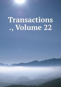 Книга под заказ: «Transactions ., Volume 22»