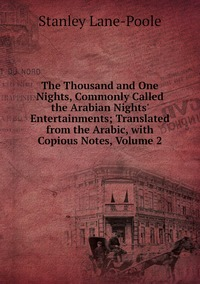 Книга под заказ: «The Thousand and One Nights, Commonly Called the Arabian Nights' Entertainments; Translated from the Arabic, with Copious Notes, Volume 2»