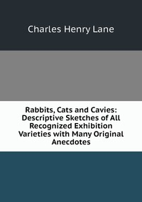 Книга под заказ: «Rabbits, Cats and Cavies: Descriptive Sketches of All Recognized Exhibition Varieties with Many Original Anecdotes»