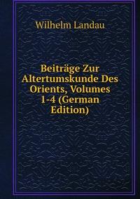 Книга под заказ: «Beiträge Zur Altertumskunde Des Orients, Volumes 1-4 (German Edition)»