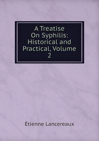 Книга под заказ: «A Treatise On Syphilis: Historical and Practical, Volume 2»