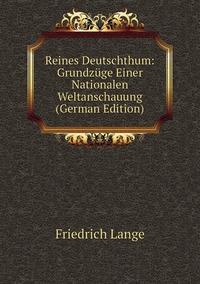 Книга под заказ: «Reines Deutschthum: Grundzüge Einer Nationalen Weltanschauung (German Edition)»
