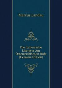 Книга под заказ: «Die Italienische Literatur Am Österreichischen Hofe (German Edition)»