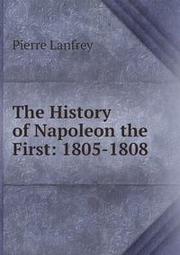 Книга под заказ: «The History of Napoleon the First: 1805-1808»