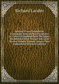 Книга под заказ: «Journal D'une Expédition Entreprise Dans Le But D'explorer Le Cours Et L'embouchure Du Niger: Ou Relation D'un Voyage Sur Cette Rivière Depuis Yaourie Jusqu'a Son Embouhure (French Edition)»