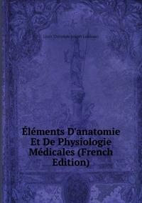 Книга под заказ: «Éléments D'anatomie Et De Physiologie Médicales (French Edition)»