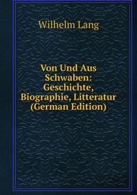 Книга под заказ: «Von Und Aus Schwaben: Geschichte, Biographie, Litteratur (German Edition)»