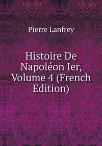 Книга под заказ: «Histoire De Napoléon Ier, Volume 4 (French Edition)»