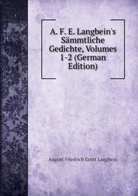 A. F. E. Langbein's Sämmtliche Gedichte, Volumes 1-2 (German Edition), August Friedrich Ernst Langbein обложка-превью