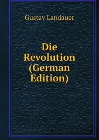 Die Revolution (German Edition), Gustav Landauer обложка-превью