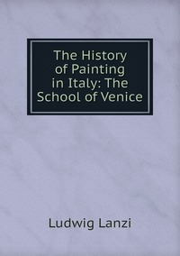 Книга под заказ: «The History of Painting in Italy: The School of Venice»