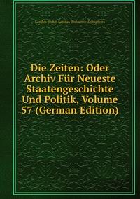 Die Zeiten: Oder Archiv Für Neueste Staatengeschichte Und Politik, Volume 57 (German Edition), Landes-Indus Landes-Industrie-Comptoirs обложка-превью