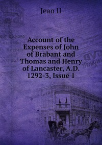 Книга под заказ: «Account of the Expenses of John of Brabant and Thomas and Henry of Lancaster, A.D. 1292-3, Issue 1»