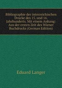 Книга под заказ: «Bibliographie der österreichischen Drucke des 15. und 16. Jahrhunderts. Mit einem Anhang: Aus der ersten Zeit des Wiener Buchdrucks (German Edition)»