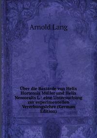 Книга под заказ: «Über die Bastarde von Helix Hortensis Müller und Helix Nemoralis L.: eine Untersuchung zur experimentellen Vererbungslehre (German Edition)»