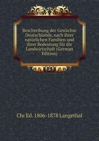 Книга под заказ: «Beschreibung der Gewächse Deutschlands, nach ihrer natürlichen Familien und ihrer Bedeutung für die Landwirtschaft (German Edition)»
