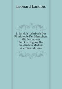 Книга под заказ: «L. Landois' Lehrbuch Der Physiologie Des Menschen: Mit Besonderer Bercksichtigung Der Praktischen Medizin (German Edition)»