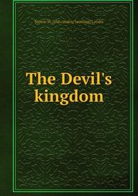 The Devil's kingdom, Simon M. [old catalog heading] Landis обложка-превью