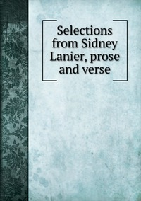 Книга под заказ: «Selections from Sidney Lanier, prose and verse»
