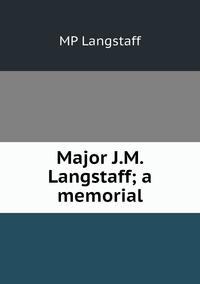 Книга под заказ: «Major J.M. Langstaff; a memorial»
