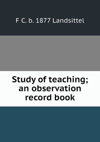 Книга под заказ: «Study of teaching; an observation record book»