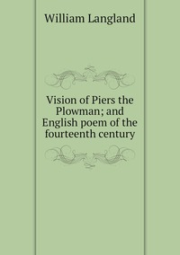 Книга под заказ: «Vision of Piers the Plowman; and English poem of the fourteenth century»