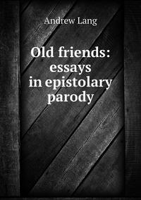 Книга под заказ: «Old friends: essays in epistolary parody»