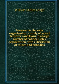 Книга под заказ: «Turnover in the sales organization; a study of actual turnover conditions in a large number of national sales organization, with a discussion of causes and remedies»